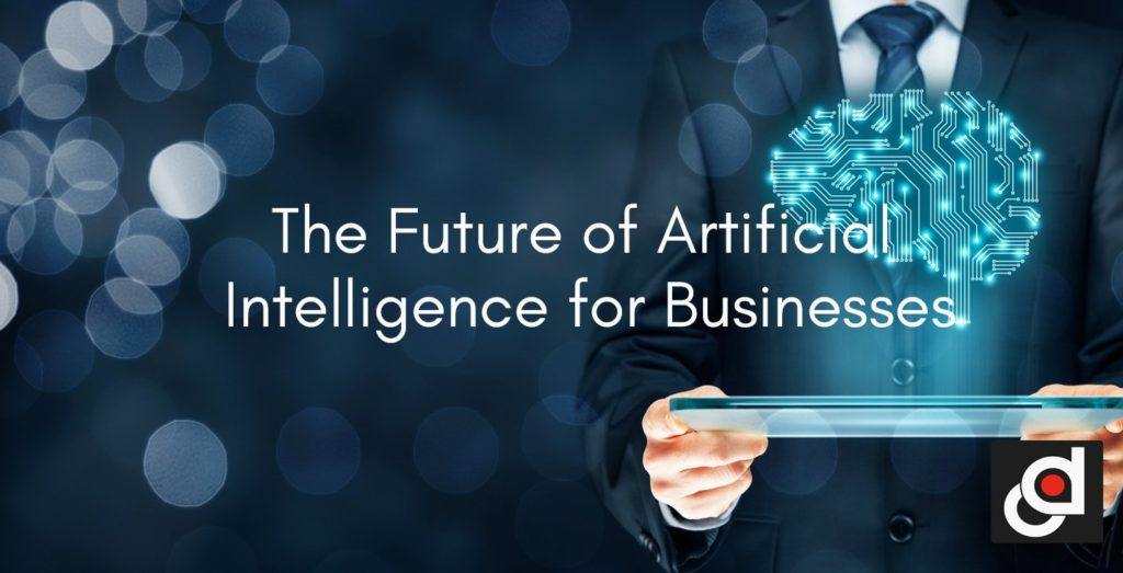 The Future of Artificial Intelligence for Businesses